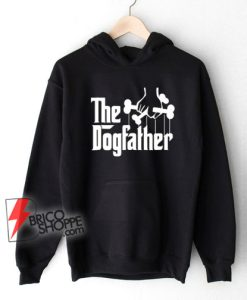 The Dogfather Hoodie – Dog Dad Fathers Day Hoodie – Gift Dog Lover Hoodie – Funny Hoodie
