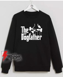 The Dogfather Sweatshirt – Dog Dad Fathers Day Sweatshirt – Gift Dog Lover Sweatshirt – Funny Sweatshirt