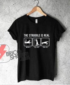 The Struggle Is Real Funny T Rex Gym Workout T-Shirt