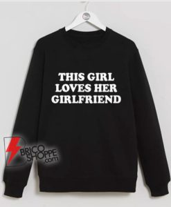 This Girl Loves Her Girlfriends Sweatshirt - Funny Lesbi Sweatshirt - funny Sweatshirt