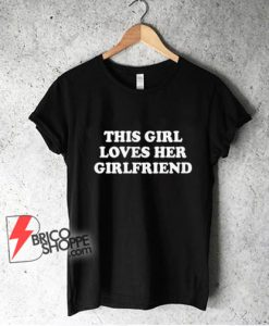 This-girl-loves-her-girlfriend-shirt-lesbian-shirt---lesbian-t-shirt---Funny-Shirt-On-Sale