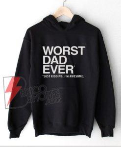 WORST DAD EVER Hoodie - Funny Hoodie On Sale