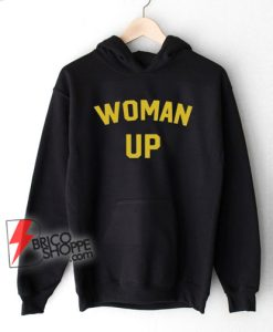 Woman up Hoodie - feminist Hoodie - feminist cool woman up Hoodie - Funny Hoodie On Sale