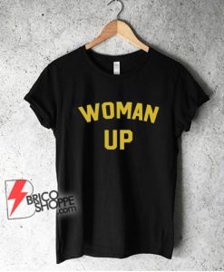 Woman-up-Shirt---feminist-shirt---feminist-cool-woman-up-Shirt---Funny-Shirt-On-Sale