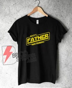 100% Father Material T-Shirt