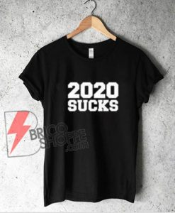 2020 SUCKS Shirt - Quarantine 2020 Suck T-Shirt - Funny Shirt