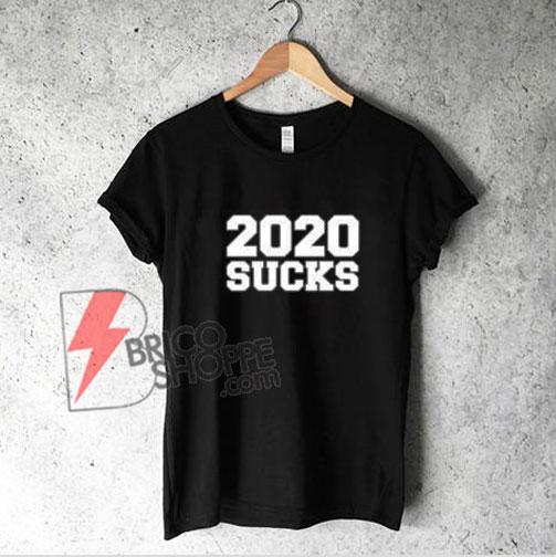 2020 SUCKS Shirt - Quarantine 2020 Suck T-Shirt - Funny Shirt