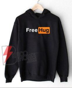 Free Hug Hoodie - Parody Porn Hub Hoodie - Funny Hoodie On Sale
