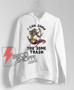 I Can Show You Trash Hoodie - Funny Hoodie On Sale