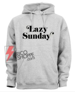 Lazy Sunday Hoodie - Funny Hoodie On Sale