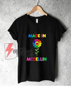 MADE IN MEDELLIN T-Shirt - MEDELLIN T-Shirt - Funny Shirt On Sale
