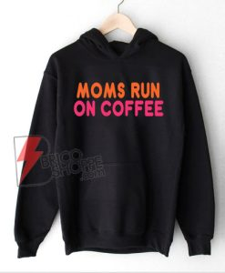 MOMS RUN COFFEE Hoodie - Funny Hoodie On Sale