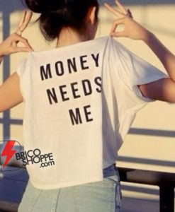 MONEY NEEDS ME T-Shirt - Funny Shirt On Sale
