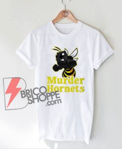 Murder Hornets Killer Hornet Gift Shirt - Funny Shirt On Sale