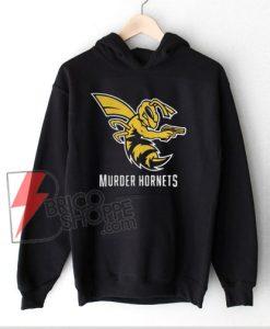 Murder the murder hornets Hoodie - Funny Hoodie On Sale