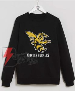 Murder the murder hornets Sweatshirt - Funny Sweatshirt On Sale