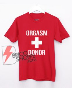 Orgasm Donor T Shirt - Funny Shirt on Sale