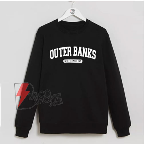Outer banks north carolina Sweatshirt - Funny Sweatshirt On Sale