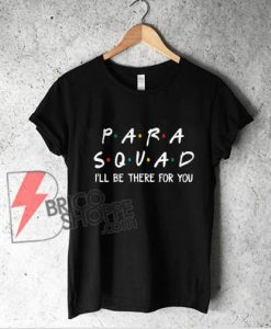 Para Squad Shirt I'll Be There for You Funny Teacher Gift for Men Women T Shirt - Funny Shirt On Sale