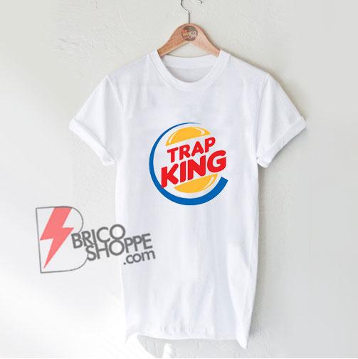 Parody Shirt - TRAP KING Shirt - Funny Shirt On Sale