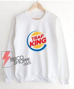 Parody Sweatshirt - TRAP KING Sweatshirt - Funny Sweatshirt On Sale