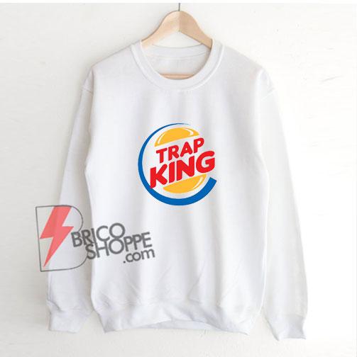 Parody Sweatshirt - TRAP KING Sweatshirt - Funny Sweatshirt On Sale