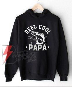 Reel Cool Papa fishing Hoodie - Daddy Hoodie - Funny Hoodie On Sale