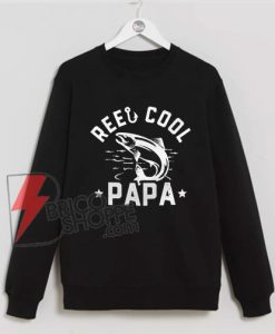 Reel Cool Papa fishing Sweatshirt - Daddy Sweatshirt - Funny Sweatshirt On Sale