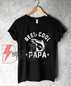 Reel Cool Papa fishing shirt - Daddy Shirt - Funny Shirt On Sale