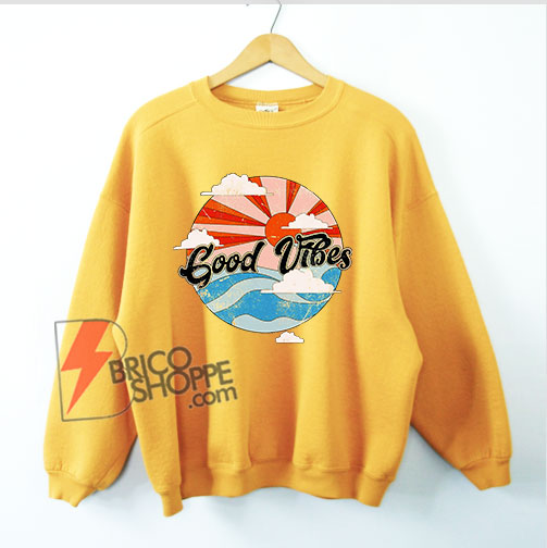 Retro Good Vibes Sweatshirt - Funny Sweatshirt On Sale
