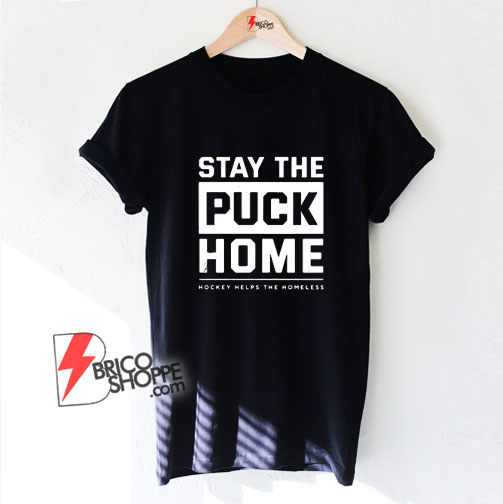 Stay The Puck Home Hockey Helps The Homeless Shirt - Funny Shirt On Sale