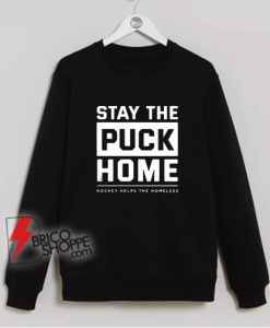 Stay-The-Puck-Home-Hockey-Helps-The-Homeless-Sweatshirt---Funny-Sweatshirt-On-Sale