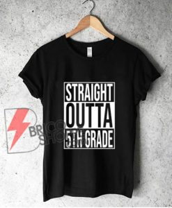 Straight Outta 5th Grade Great Graduation Gift T Shirt- Funny Shirt On Sale