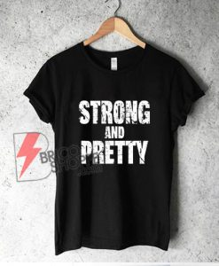 Strong And Pretty T-Shirt - Funny Shirt On Sale
