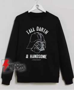 TALL-DARTH-and-HANDSOME-Darth-Star-Wars-Sweatshirt---Funny-Star-Wars-Sweatshirt