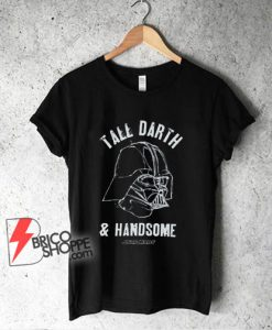 TALL DARTH and HANDSOME Darth Star Wars T-Shirt - Funny Star Wars Shirt