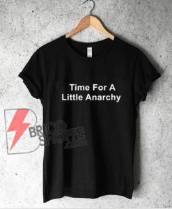 Time for a little anarchy shirt - Funny Shirt On Sale