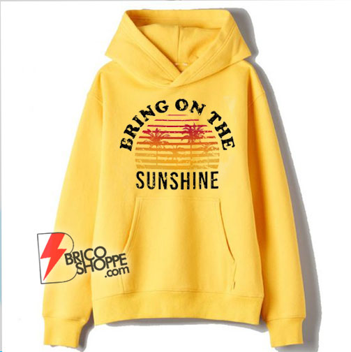 Vintage Bring On The Sunshine Hoodie - Funny Hoodie On Sale