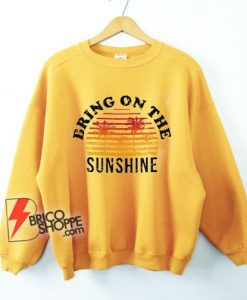 Vintage Bring On The Sunshine Sweatshirt - Funny Sweatshirt On Sale