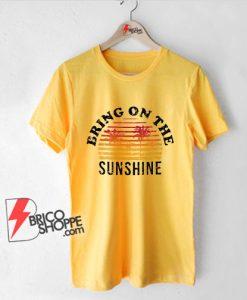 Vintage Bring On The Sunshine T-Shirt - Funny Shirt On Sale