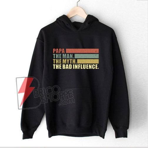 Vintage Papa the Man the Myth the Bad Influence Hoodie - Funny Hoodie On Sale