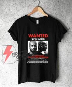 WANTED Virgil Abloh T-Shirt - Funny Shirt On Sale