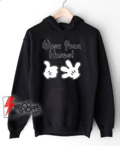 Wash Your Hands - Mickey Gloves - Funny Mickey Mouse Hoodie