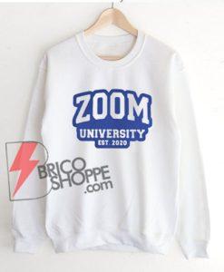 ZOOM University Est 2020 Sweatshirt - Funny Sweatshirt On Sale