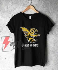 murder the murder hornets shirt - Funny Shirt On Sale