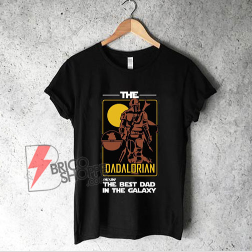 the dadalorian the best dad in the galaxy Shirt - the dadalorian shirt – Parody Star Wars Shirt