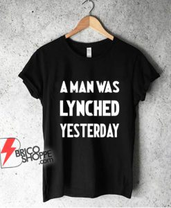 A Man Was Lynched Yesterday T-Shirt - Funny Shirt On Sale