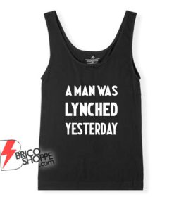 A Man Was Lynched Yesterday Tank Top – Funny Tank Top On Sale