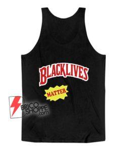 BLACK LIVES Matter Tank Top – Parody Tank Top – Funny Tank Top On Sale