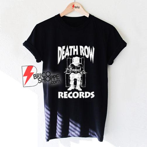 Death row records Shirt - Funny Shirt